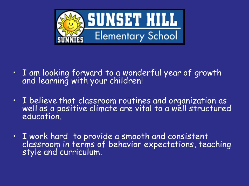 I am looking forward to a wonderful year of growth and learning with your children!