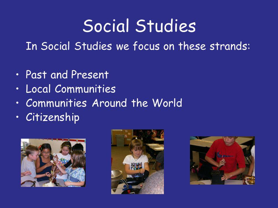Social Studies In Social Studies we focus on these strands:
