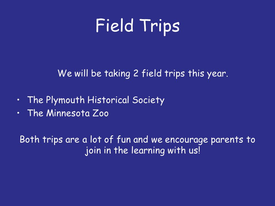 We will be taking 2 field trips this year.