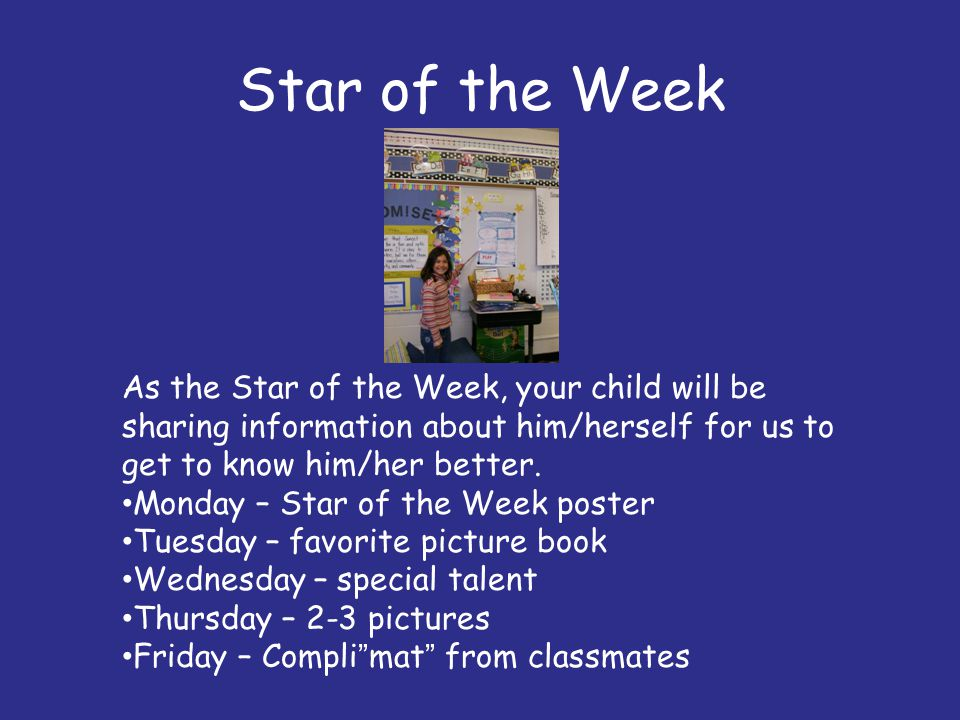 Star of the Week As the Star of the Week, your child will be sharing information about him/herself for us to get to know him/her better.