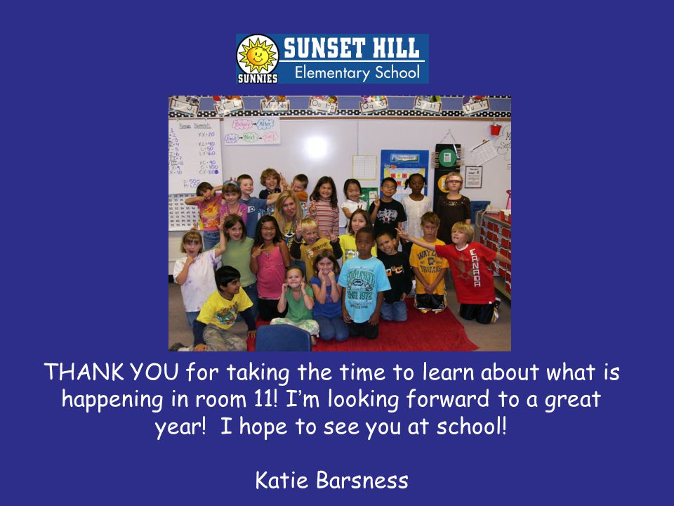 THANK YOU for taking the time to learn about what is happening in room 11.