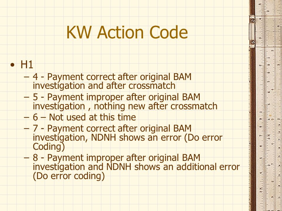 KW Action Code H1. 4 - Payment correct after original BAM investigation and after crossmatch.