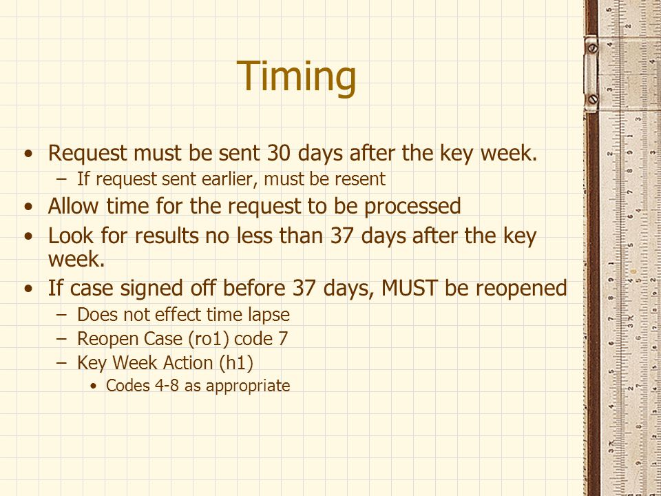 Timing Request must be sent 30 days after the key week.