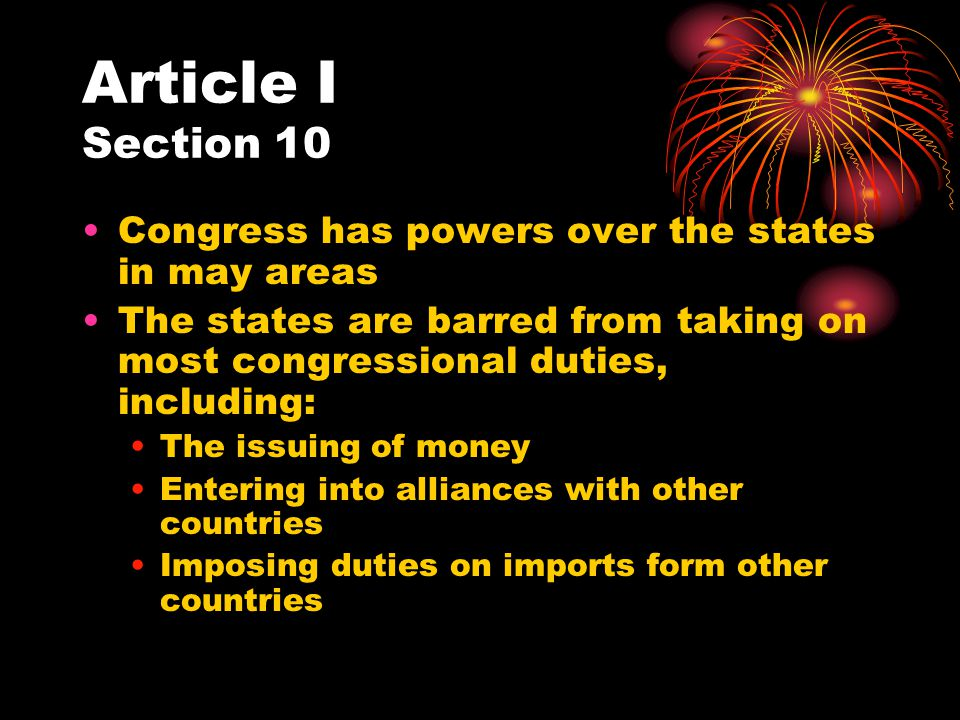 Article I Section 10 Congress has powers over the states in may areas