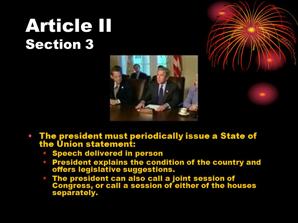 Article II Section 3 The president must periodically issue a State of the Union statement: Speech delivered in person.