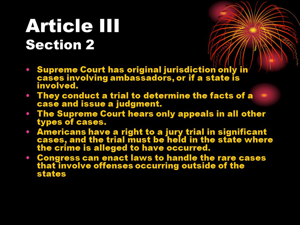 Article III Section 2 Supreme Court has original jurisdiction only in cases involving ambassadors, or if a state is involved.