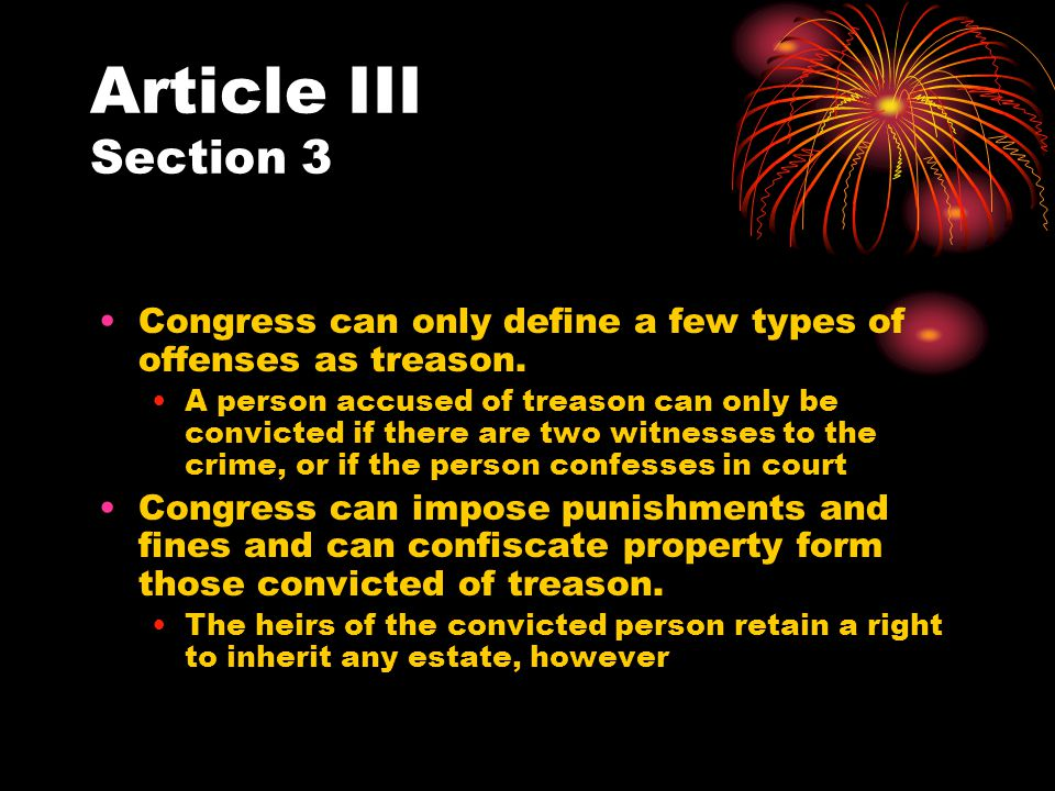 Article III Section 3 Congress can only define a few types of offenses as treason.
