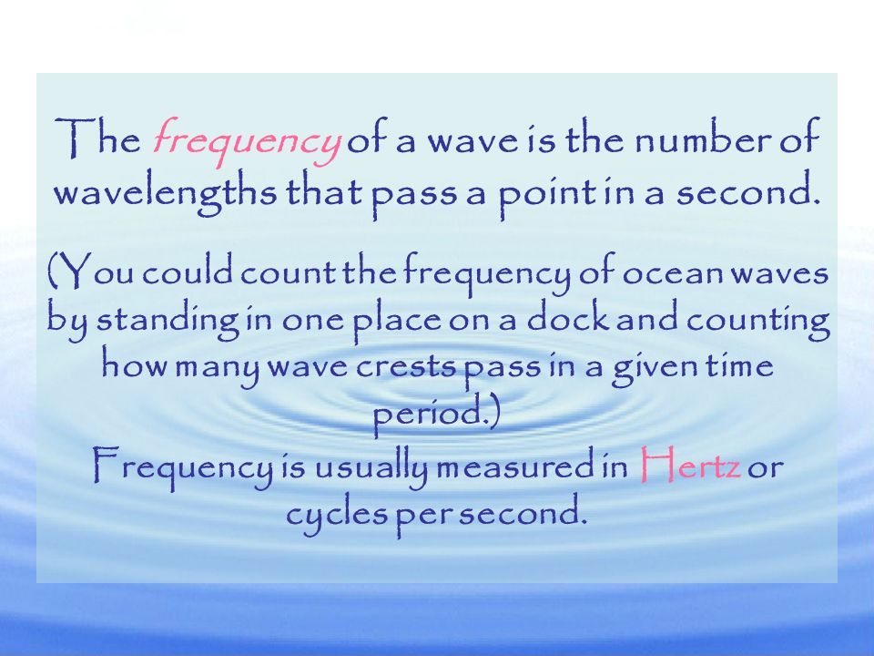The frequency of a wave is the number of wavelengths that pass a point in a second.