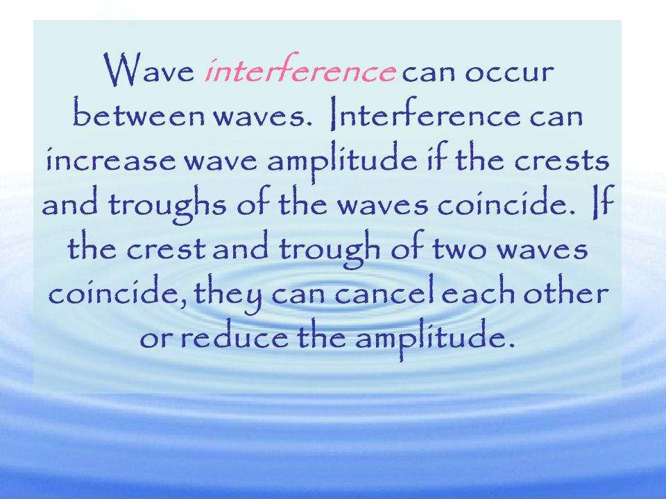 Wave interference can occur between waves