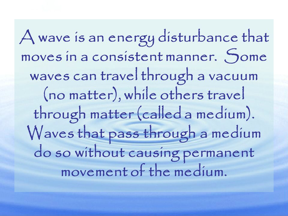 A wave is an energy disturbance that moves in a consistent manner