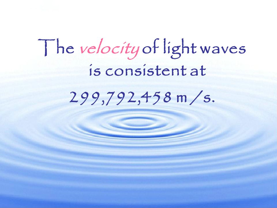 The velocity of light waves is consistent at