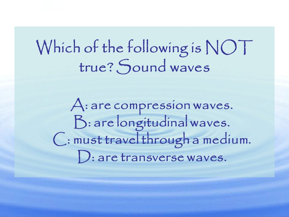 Which of the following is NOT true Sound waves