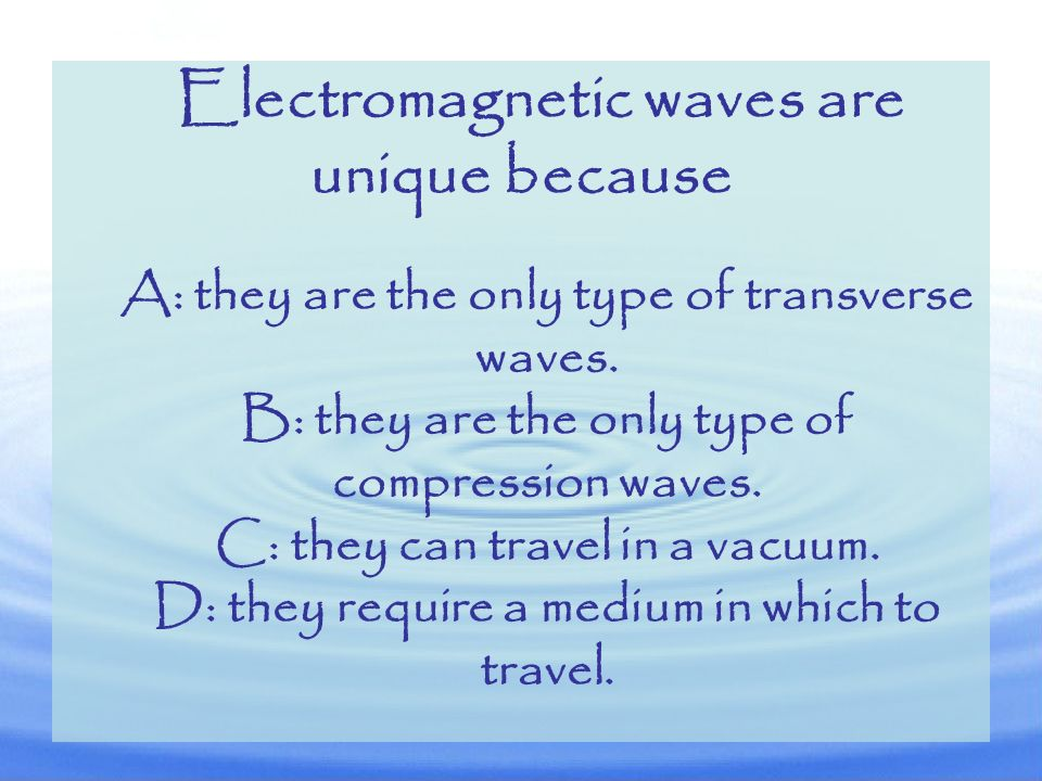 A: they are the only type of transverse waves.