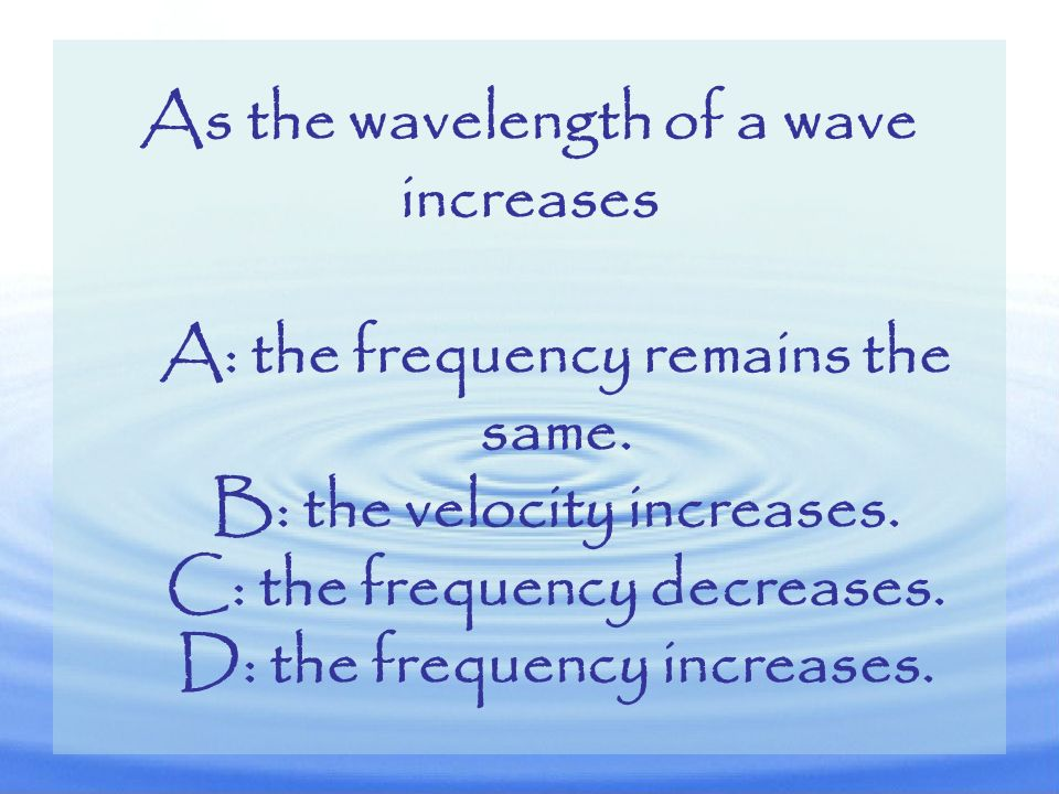 As the wavelength of a wave increases