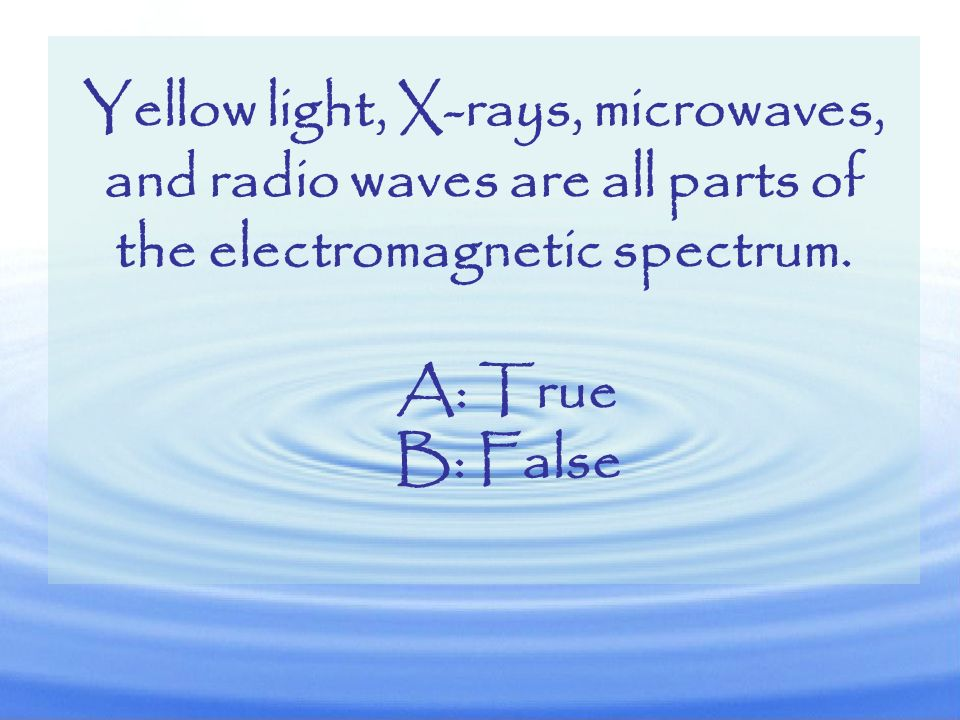 Yellow light, X-rays, microwaves, and radio waves are all parts of the electromagnetic spectrum.