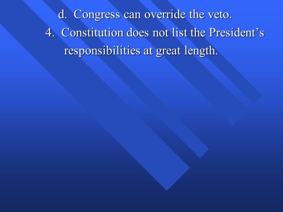 d. Congress can override the veto.
