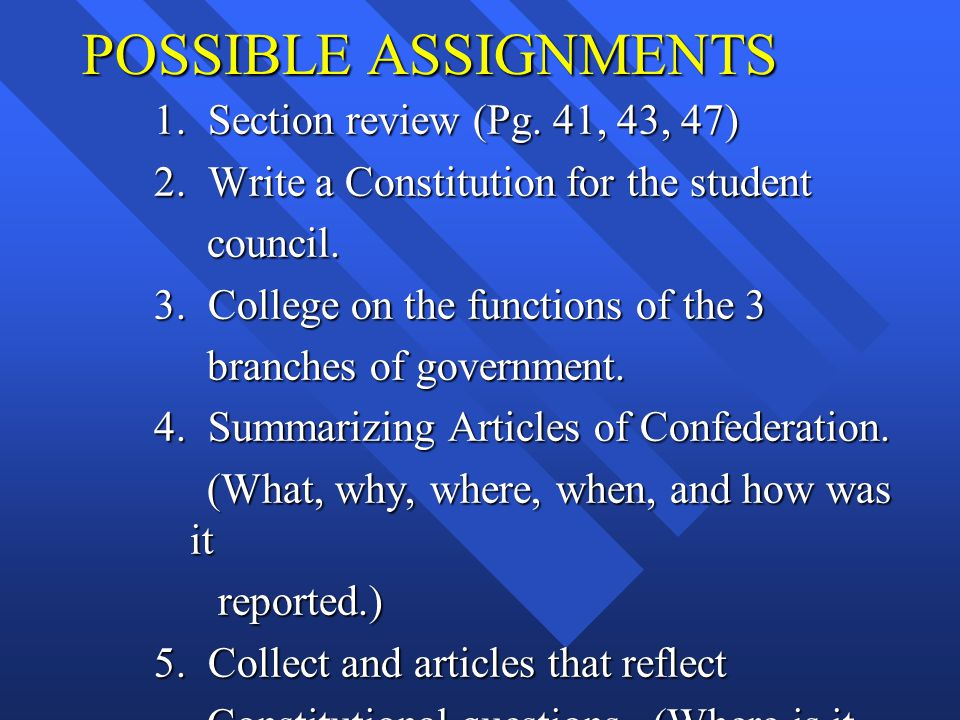 POSSIBLE ASSIGNMENTS 1. Section review (Pg. 41, 43, 47)