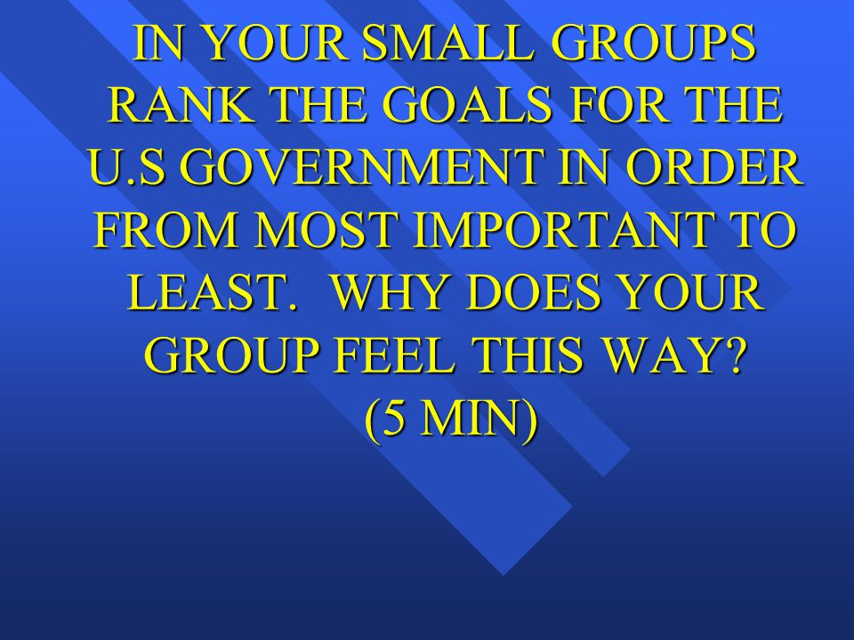 IN YOUR SMALL GROUPS RANK THE GOALS FOR THE U