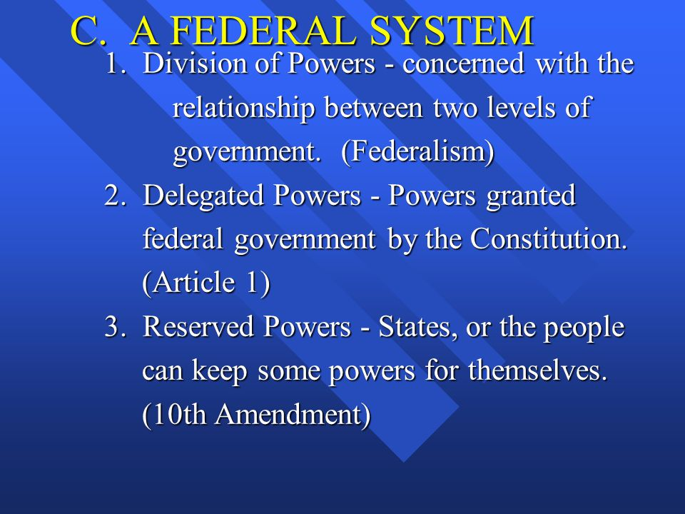 C. A FEDERAL SYSTEM 1. Division of Powers - concerned with the