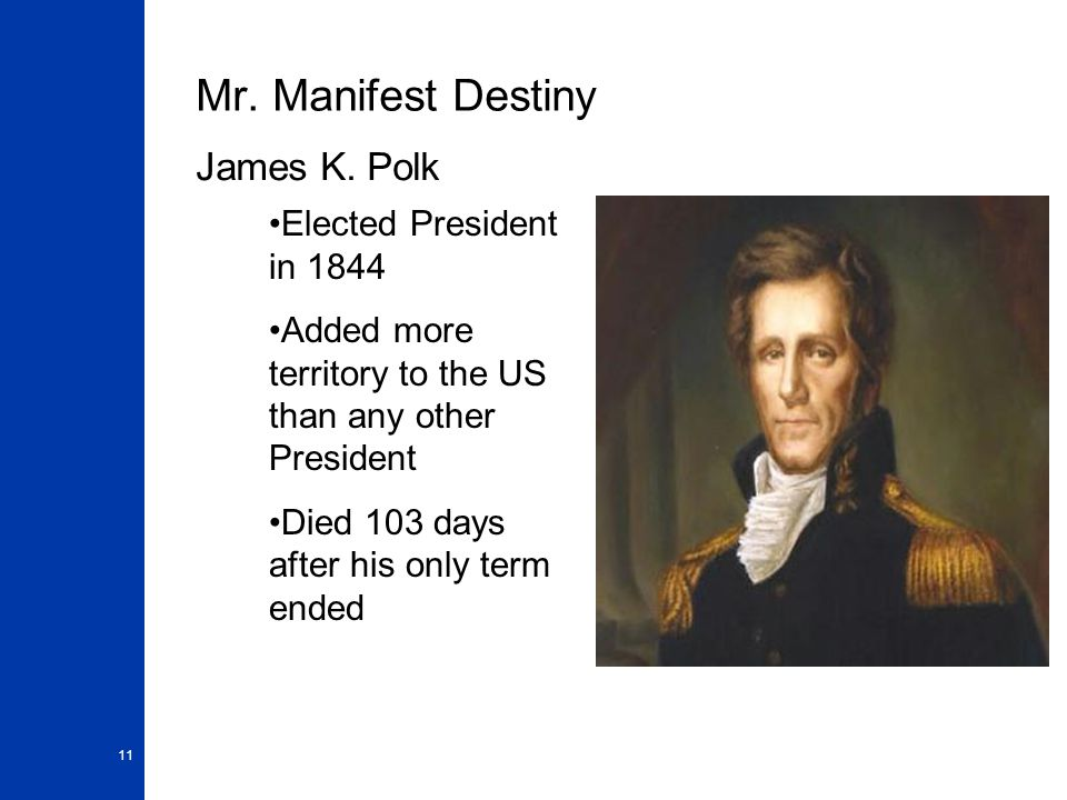 Mr. Manifest Destiny James K. Polk Elected President in 1844