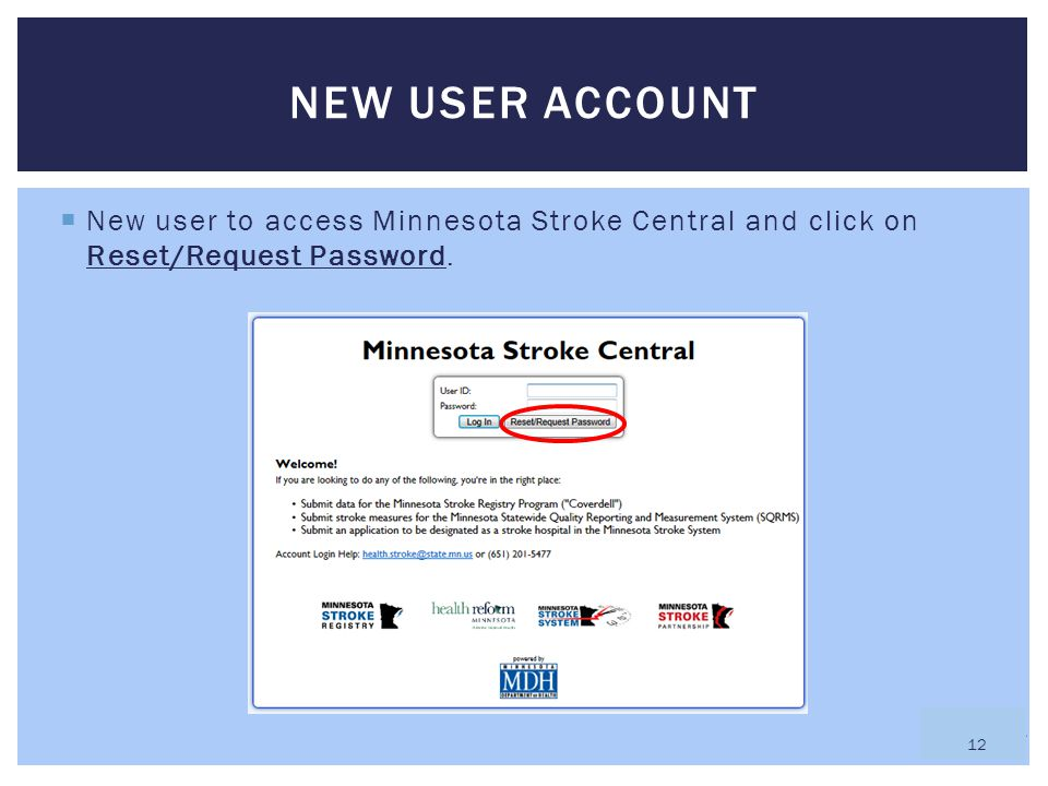 NEW USER ACCOUNT New user to access Minnesota Stroke Central and click on Reset/Request Password.