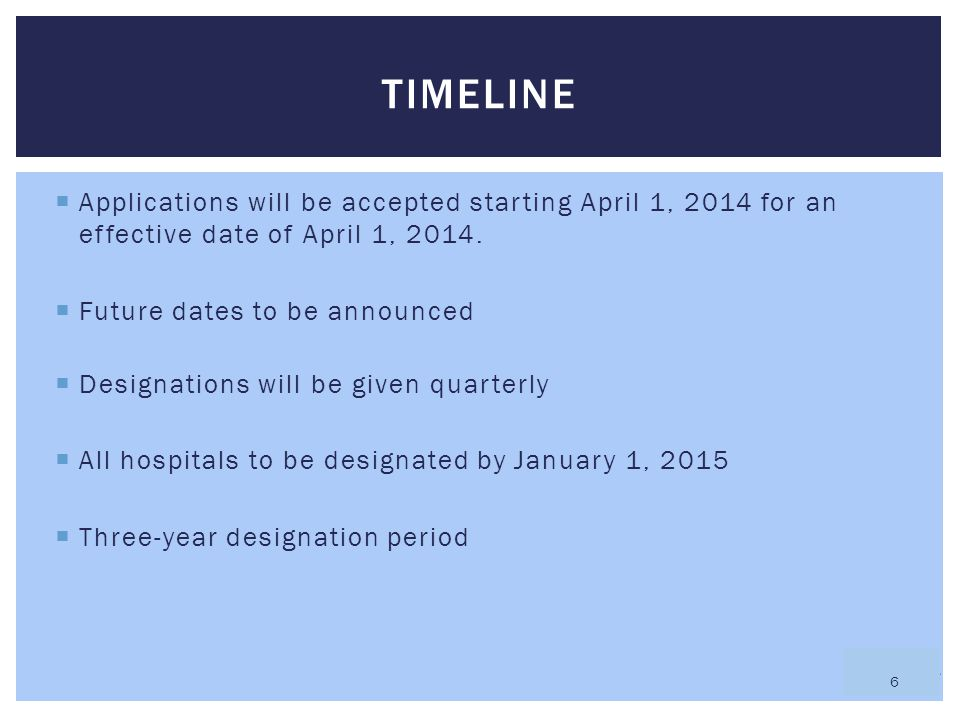 Timeline Applications will be accepted starting April 1, 2014 for an effective date of April 1, 2014.