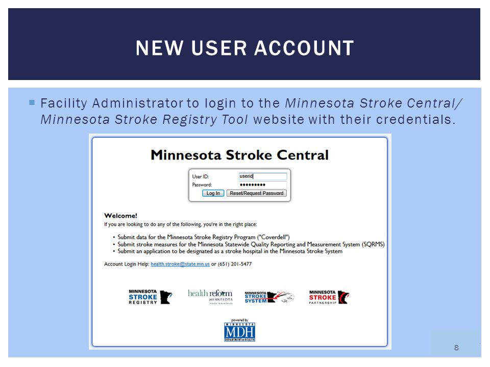 NEW USER ACCOUNT Facility Administrator to login to the Minnesota Stroke Central/ Minnesota Stroke Registry Tool website with their credentials.