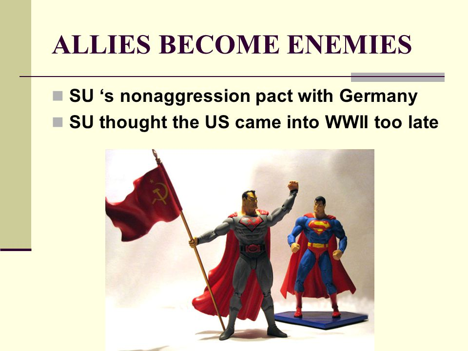 ALLIES BECOME ENEMIES SU 's nonaggression pact with Germany