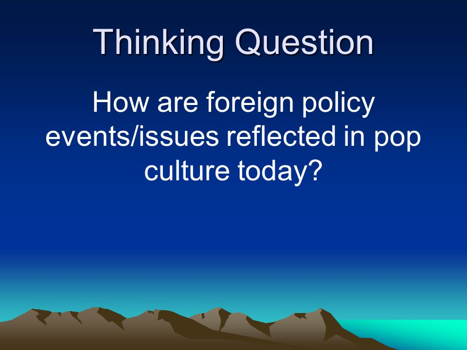 How are foreign policy events/issues reflected in pop culture today