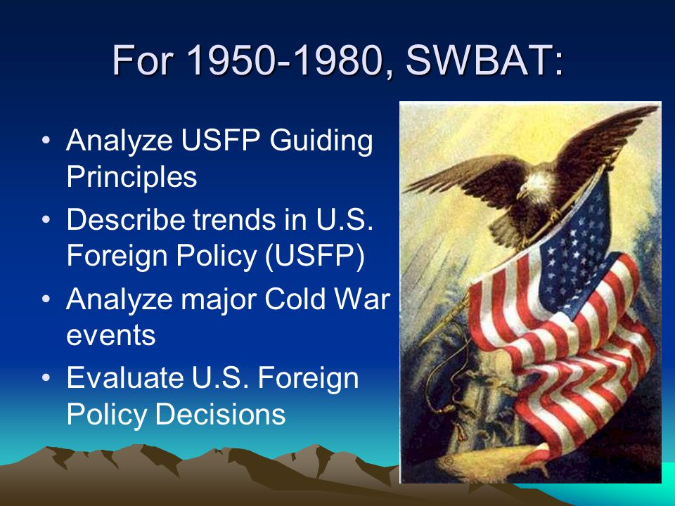 For 1950-1980, SWBAT: Analyze USFP Guiding Principles