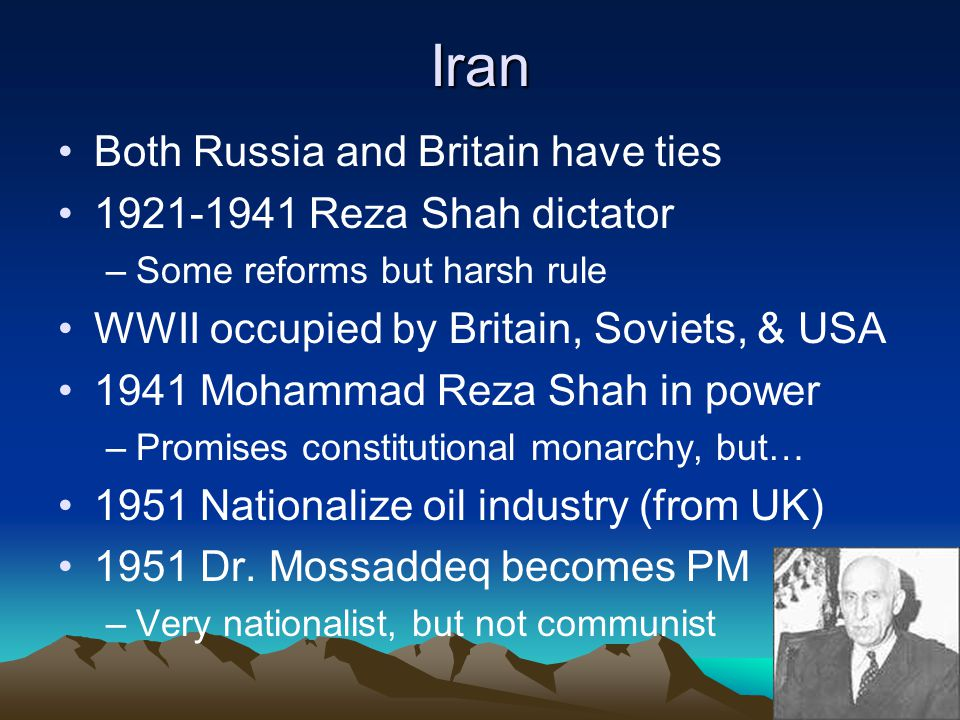 Iran Both Russia and Britain have ties 1921-1941 Reza Shah dictator