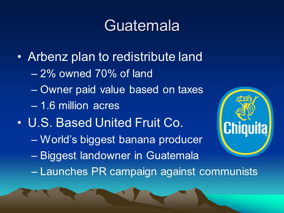 Guatemala Arbenz plan to redistribute land U.S. Based United Fruit Co.