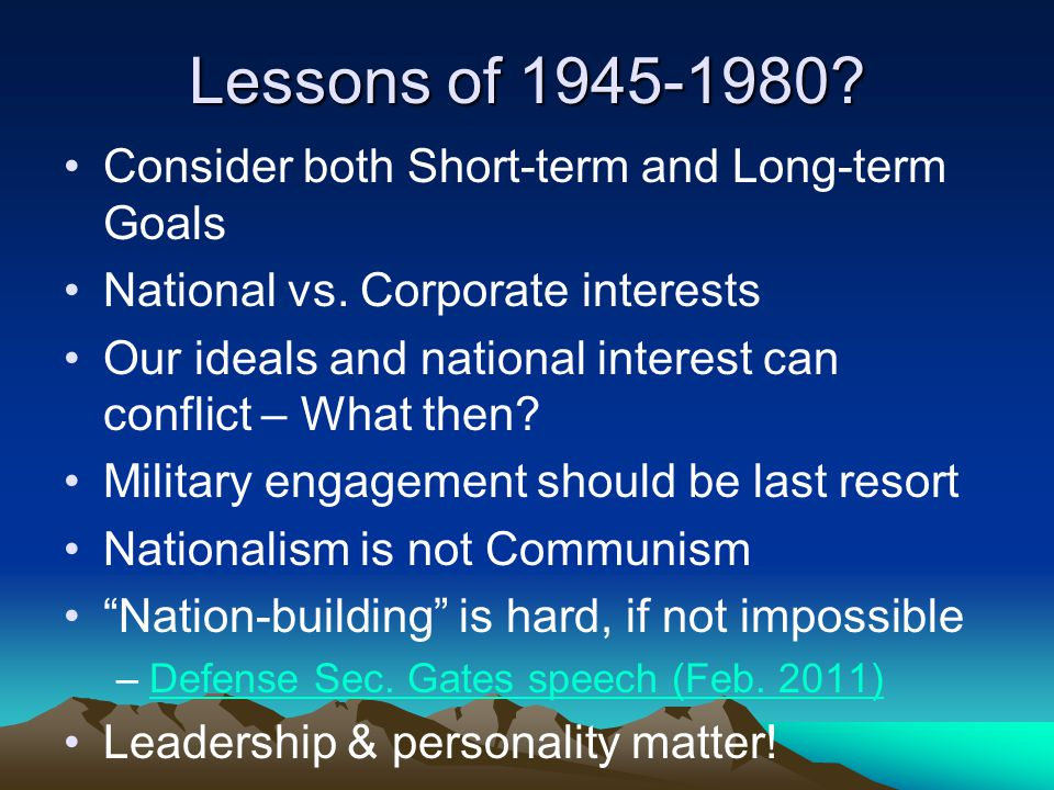 Lessons of 1945-1980 Consider both Short-term and Long-term Goals