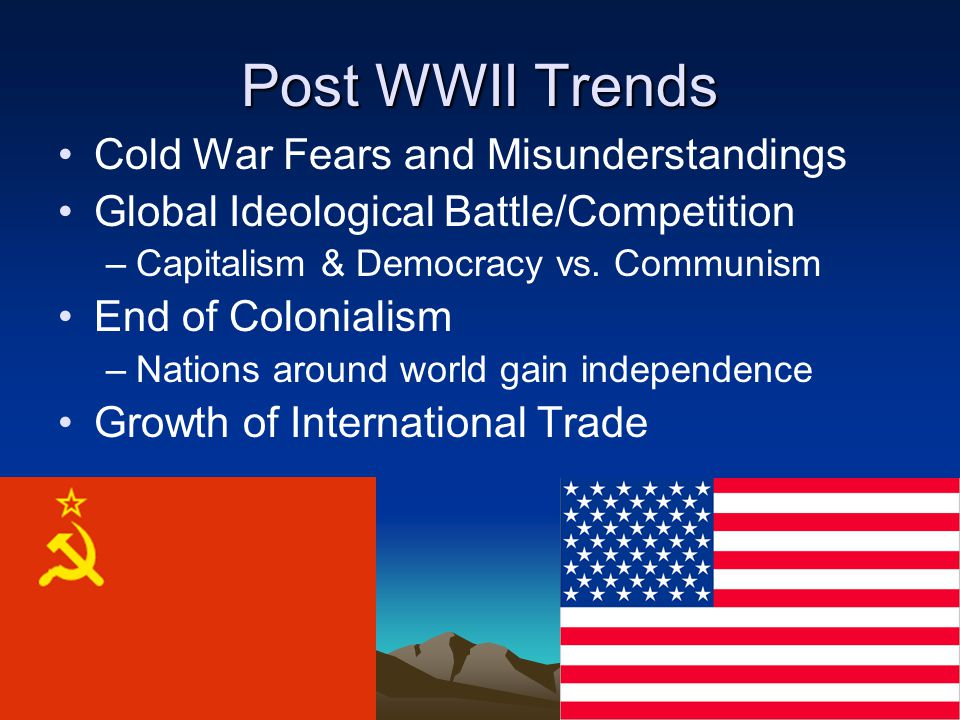 Post WWII Trends Cold War Fears and Misunderstandings