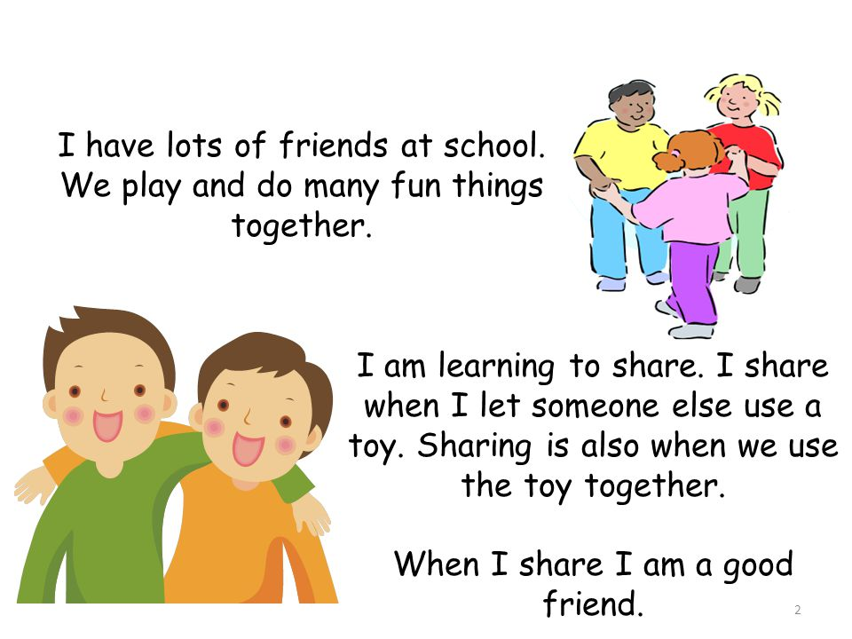 When I share I am a good friend.