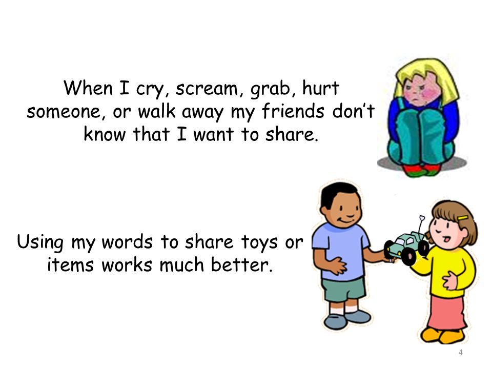 Using my words to share toys or items works much better.