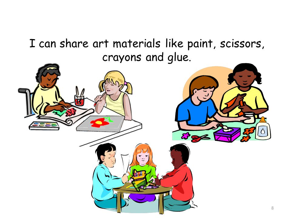 I can share art materials like paint, scissors, crayons and glue.
