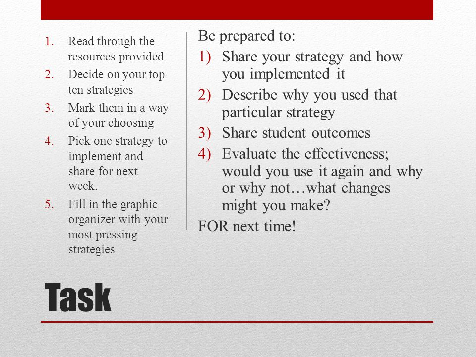 Task Be prepared to: Share your strategy and how you implemented it