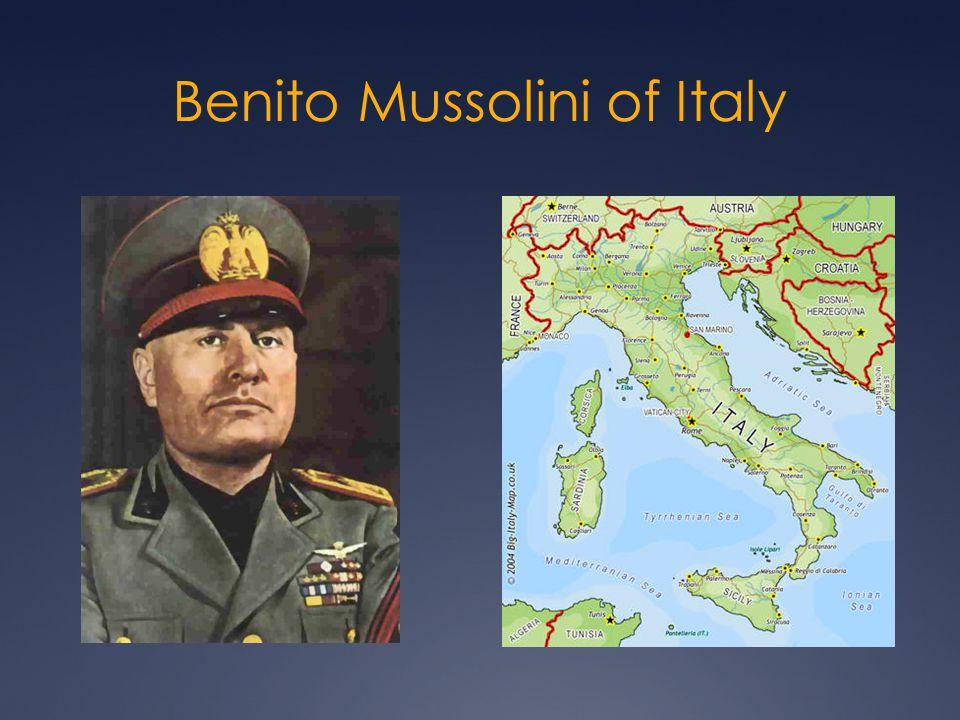 Benito Mussolini of Italy