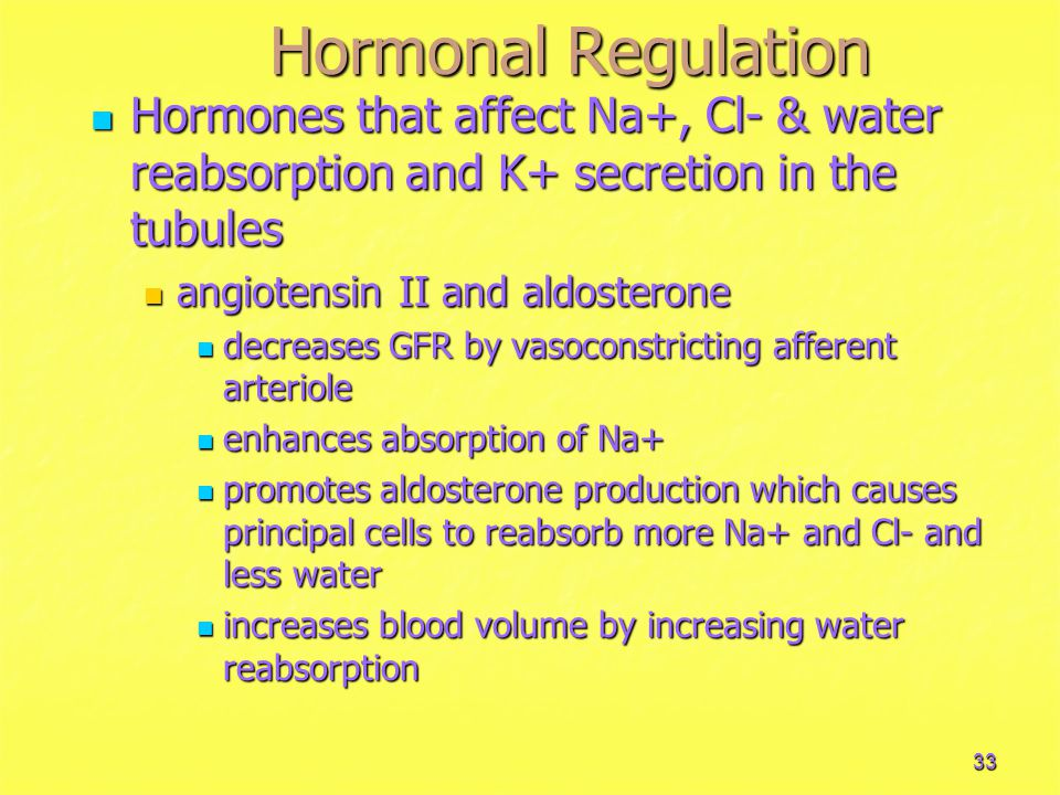 Hormonal Regulation Hormones that affect Na+, Cl- & water reabsorption and K+ secretion in the tubules.