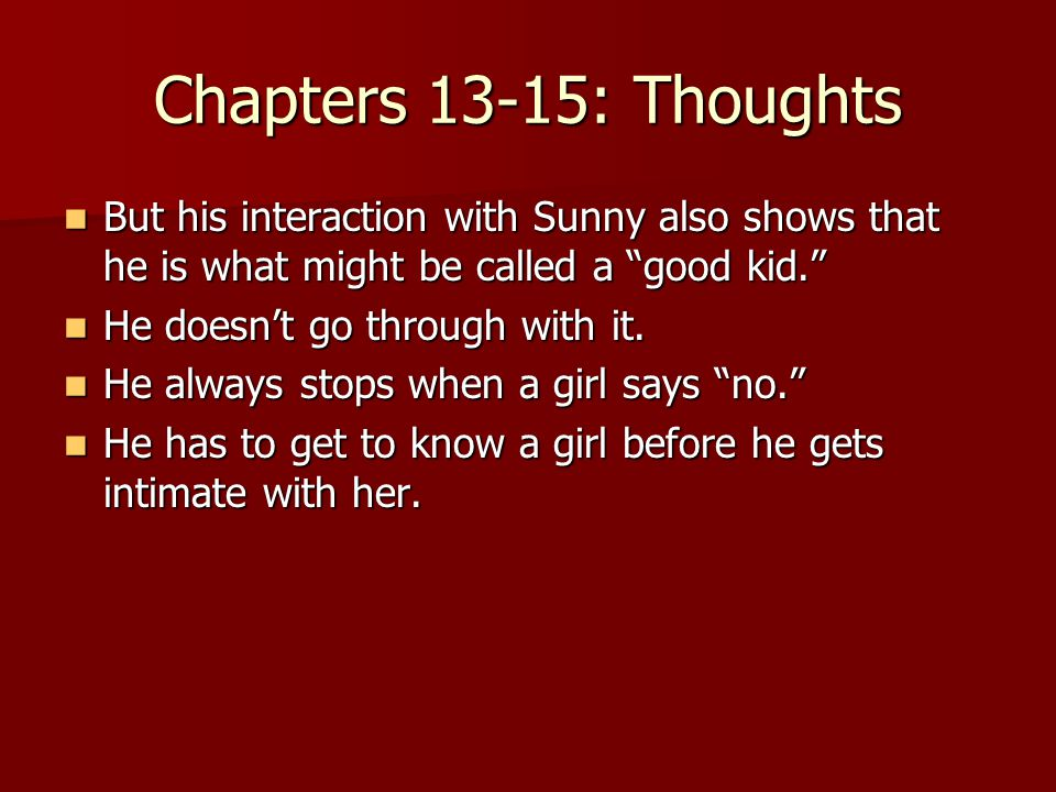 Chapters 13-15: Thoughts But his interaction with Sunny also shows that he is what might be called a good kid.