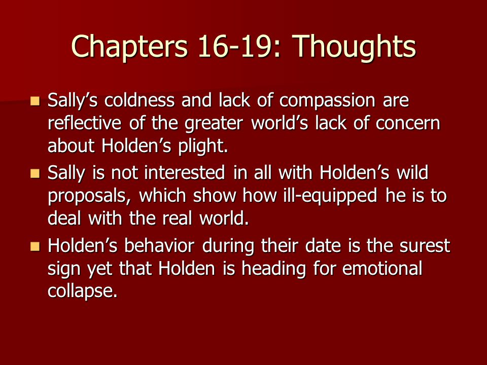 Chapters 16-19: Thoughts Sally's coldness and lack of compassion are reflective of the greater world's lack of concern about Holden's plight.