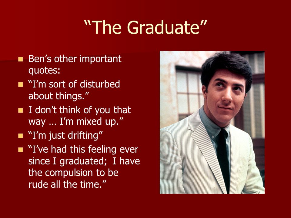 The Graduate Ben's other important quotes: