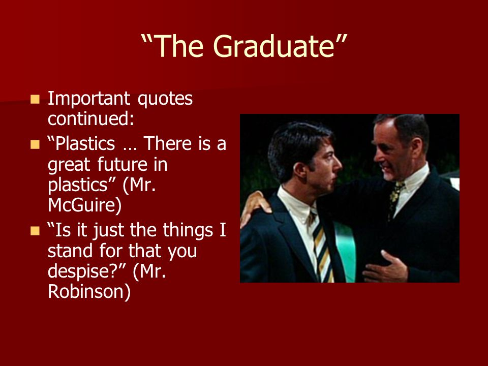 The Graduate Important quotes continued: