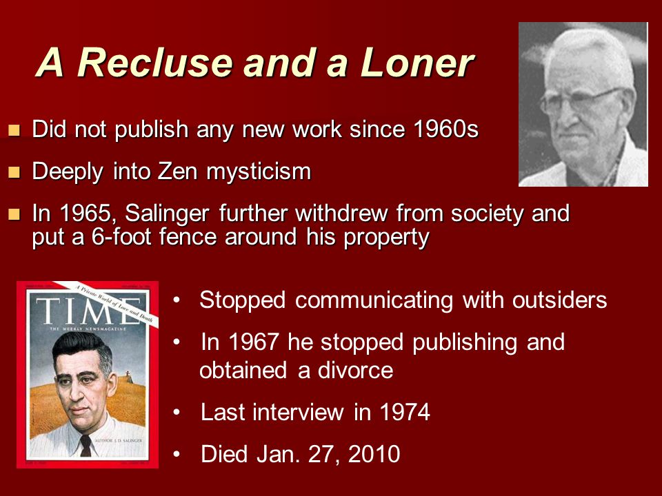 A Recluse and a Loner Did not publish any new work since 1960s