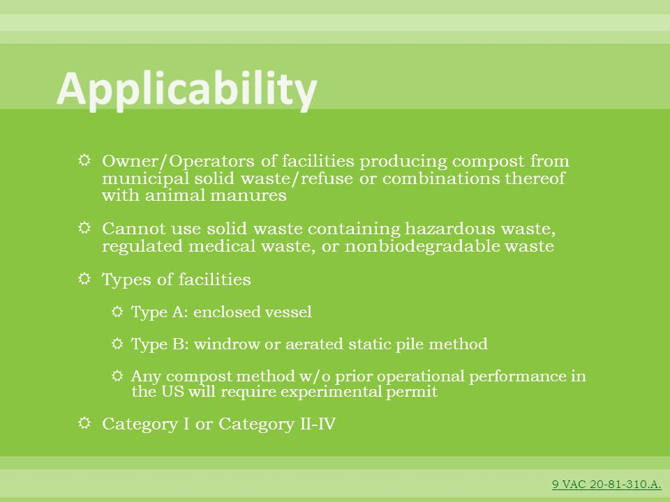 Applicability Owner/Operators of facilities producing compost from municipal solid waste/refuse or combinations thereof with animal manures.