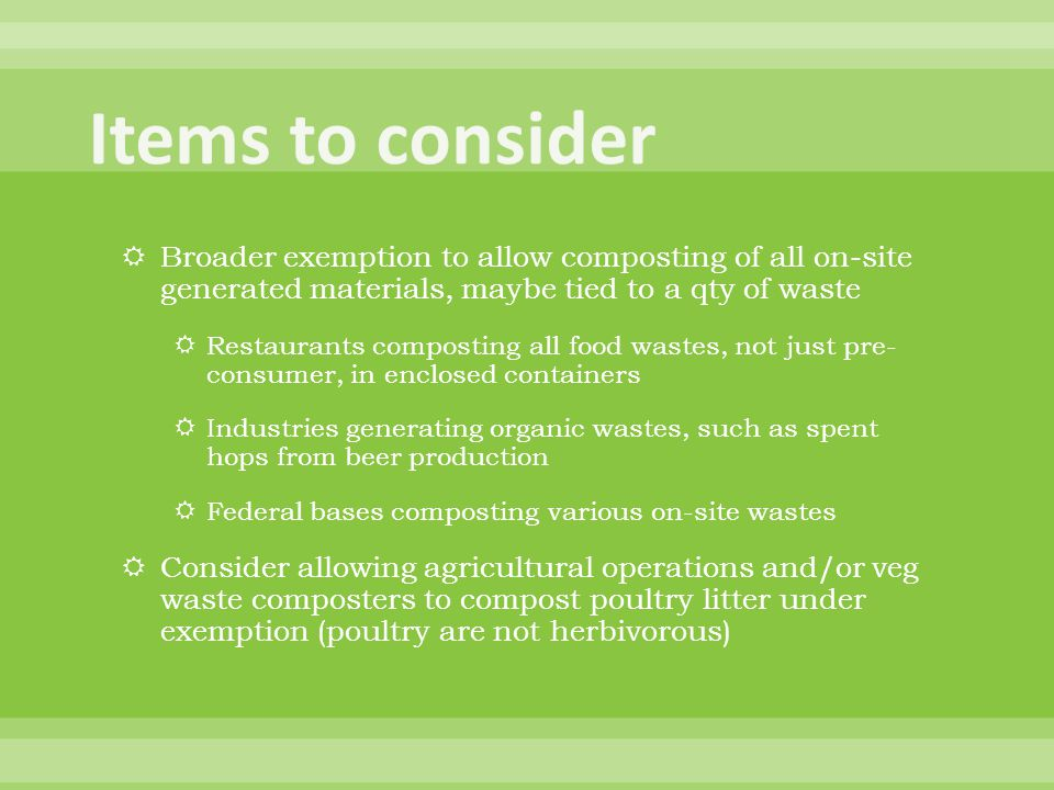 Items to consider Broader exemption to allow composting of all on-site generated materials, maybe tied to a qty of waste.