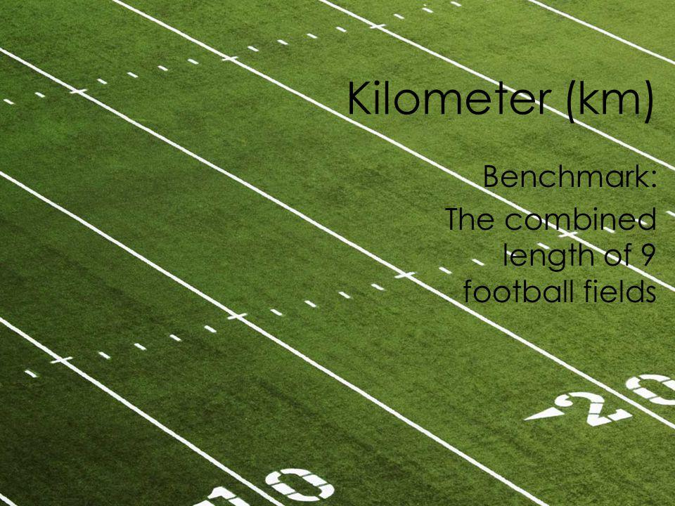Kilometer (km) Benchmark: The combined length of 9 football fields