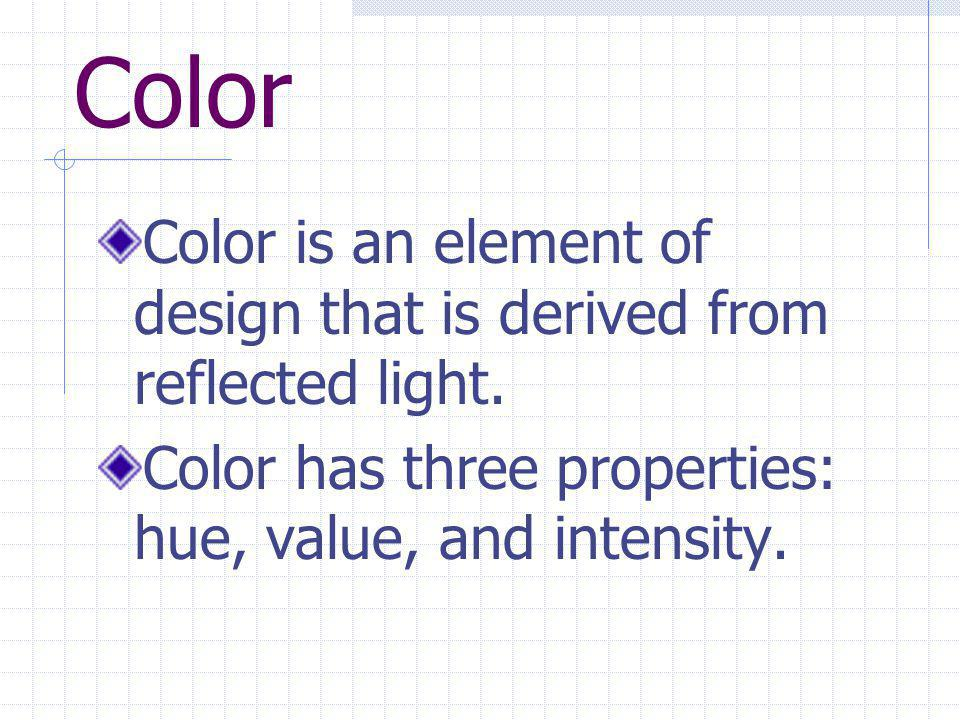 Color Color is an element of design that is derived from reflected light.