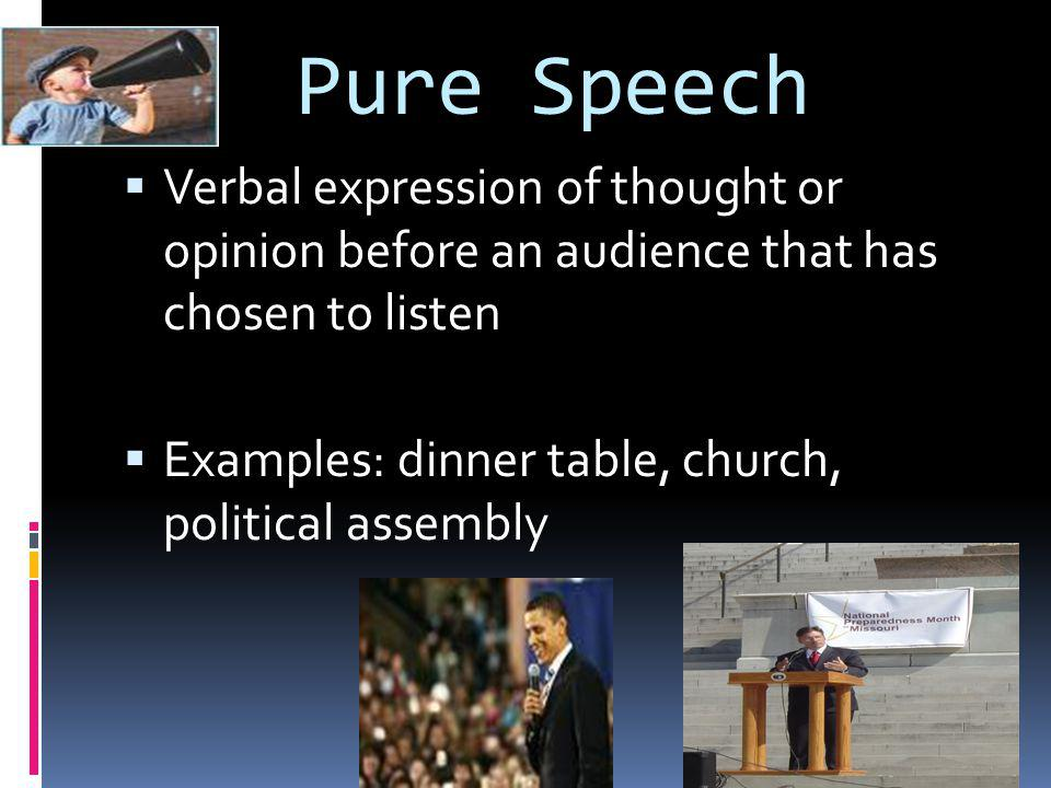 Pure Speech Verbal expression of thought or opinion before an audience that has chosen to listen.